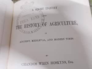 A Short Enquiry into the History of Agriculture in Ancient, Mediaeval, and Modern Times: Hoskyns, ...