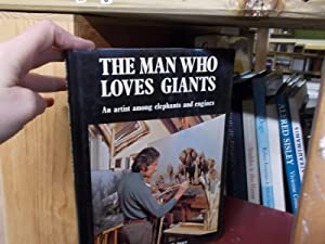 The Man Who Loves Giants: An Artist among Elephants and Engines David Shepherd's Autobiography...