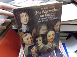 This War without an Enemy: A History of the English Civil Wars: Ollard, Richard Lawrence