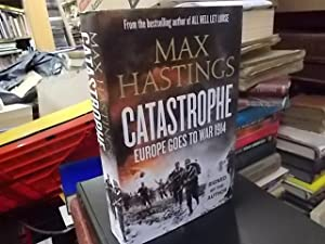 Catastrophe: Europe Goes to War 1914: Hastings, Max