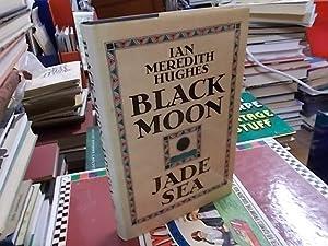 Black Moon, Jade Sea: Hughes, Ian Meredith