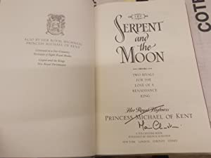 The Serpent and the Moon: Two Rivals for the Love of a Renaissance King: Michael, of Kent, Princess...