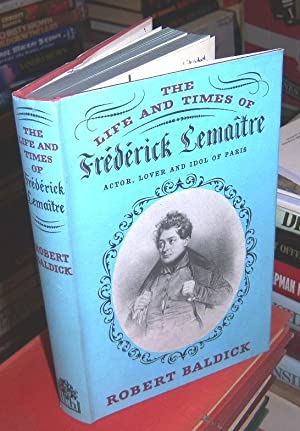 The life and times of F. Lemaitre: Lemaitre, Frederick by R. Baldick