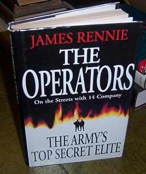 The Operators: Inside 14 Intelligence Company - The Army's Top Secret Elite: Rennie, James