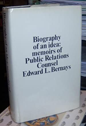 Biography of an idea: memoirs of Public: Bernays, Edward L.