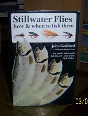 Stillwater Flies : How and When to Fish Them: Goddard, John
