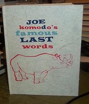 Joe Komodo's famous Last words: Komodo, Joe
