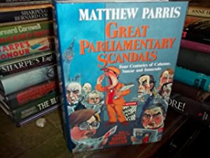 Great Parliamentary Scandals, four centuries of calumny, smear and innuendo: Parris, Matthew
