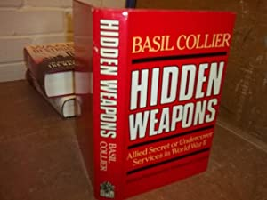 Hidden Weapons: Allied Secret or Undercover Services in World War II: Collier, Basil
