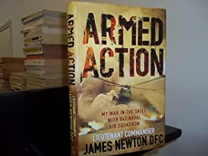 Armed Action: My War in the Skies With 847 Naval Air Squadron: Newton Dfc, Comman Lieutenant James