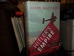 Hitler's Empire : Nazi Rule in Occupied Europe: Mazower, Mark