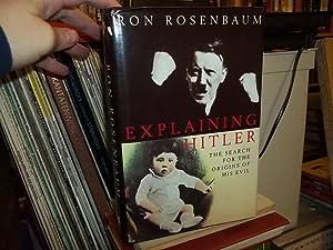 Explaining Hitler : The Search for the Origins of His Evil: Rosenbaum, Ron
