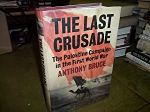 The LAst Crusade, The Palestine Campaign in the First World War: Bruce, Anthony