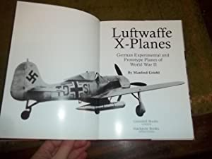 Luftwaffe X-Planes, German Experimental and Prototype Planes of World War II.: Griehl, Manfred