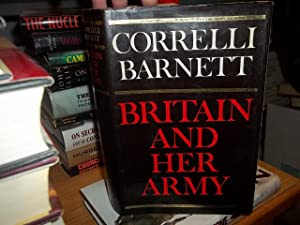Britain and Her Army: Barnett, Correlli