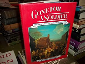 Gone for a Soldier : A History of Life in the British Ranks from 1642: Neuburg, Victor