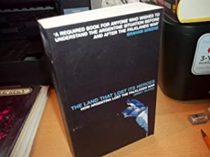 The Land That Lost Its Heroes : How Argentina Lost the Falklands War: Burns, Jimmy