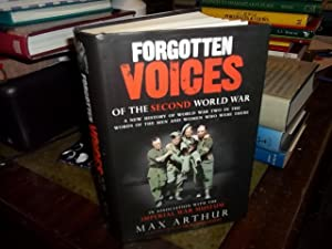 Forgotten Voices of the Second World War : A New History of the Second World War in the Words of ...