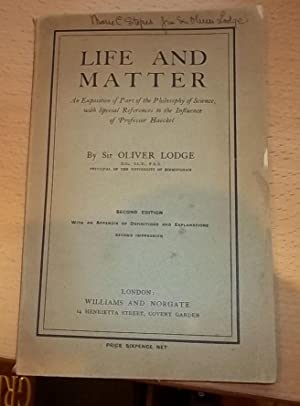 Life and Matter An Exposition of Part of the Philosophy of Science, with Special References to th...
