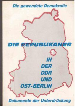 Die gewendete Demokratie: Die Republikaner in der DDR und Ost-Berlin - Dokumente der Unterdrü...
