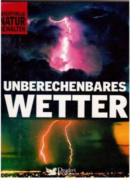 Machtvolle Naturgewalten: Unberechenbares Wetter: Autorenkollektiv
