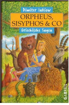 Orpheus, Sisyphos und Co: Griechische Sagen: Dimiter Inkiow und