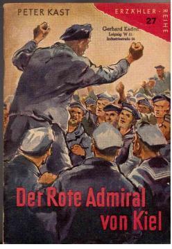 Der Rote Admiral von Kiel. Leben und Kampf eines revolutionären Arbeiters: Kast, Peter