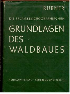 Die pflanzengeographischen Grundlagen des Waldbaus. Vierte, völlig umgearbeitete Auflage: ...