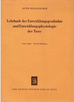 Lehrbuch der Entwicklungsgeschichte und Entwicklungsphysiologie der Tiere.: Pflugfelder, Otto