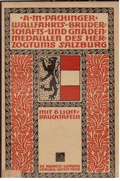 Wallfahrts-, Bruderschafts- und Gnadenmedaillen des Herzogtums Salzburg.: Pachinger, A.M.