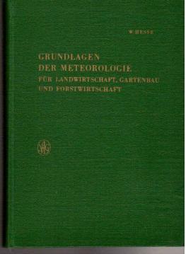 Grundlagen der Meteorologie für Landwirtschaft, Gartenbau und Forstwirtschaft.: Hesse, Walter