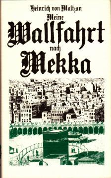 Meine Wallfahrt nach Mekka.: Maltzan, Heinrich von