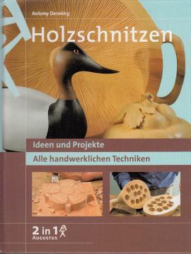 Holzschnitzen : Ideen und Projekte. Alle handwerklichen: Denning, Antony