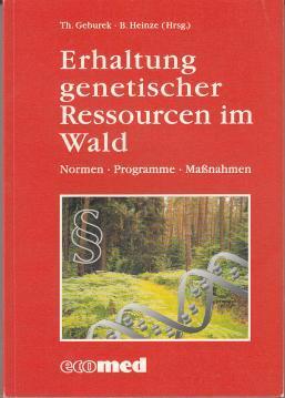 Erhaltung genetischer Ressourcen im Wald : Normen, Programme, Maßnahmen: Geburek, Thomas u. B...