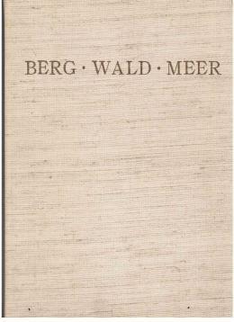 Berg - Wald - Meer. Die Landschaft als Erlebnis. Ein Bildwerk nach Meisterwerken der Malerei, ...