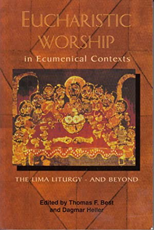Eucharistic Worship in Ecumenical Contexts: The Lima: Thomas F. Best