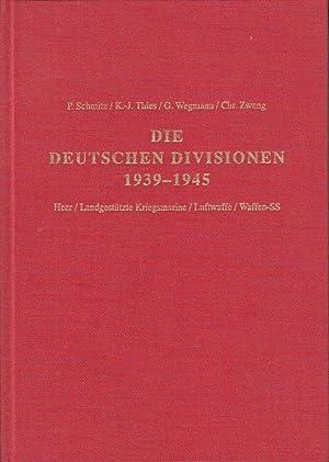 Die deutschen Divisionen 1939-1945. Heer, Landgestützte Kriegsmarine, Luftwaffe, Waffen-SS &#...