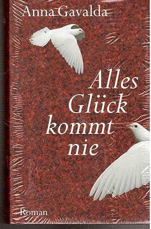 Alles Glück kommt nie : Roman.: Gavalda Anna und