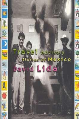 Travel Advisory : Stories of Mexico. [Bewitched: Lida, David. [design,