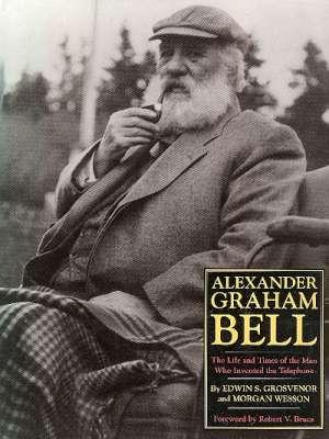 Alexander Graham Bell : The Life and: Grosvenor, Edwin S.,