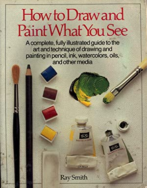 How to Draw and Paint What You: Smith, Ray, 1949-