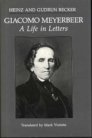 Giacomo Meyerbeer, a life in letters [Giacomo: Meyerbeer, Giacomo, 1791-1864.