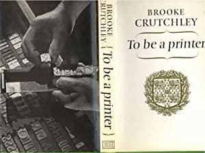 To Be a Printer. [The Road to: Crutchley, Brooke, 1907-