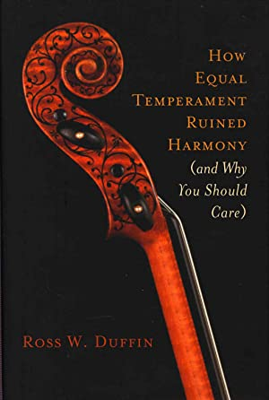 How equal temperament ruined harmony (and why: Duffin, Ross W.