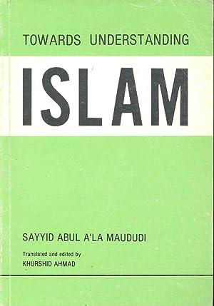Towards understanding Islam [a step towards the: Maudoodi, Syed Abul