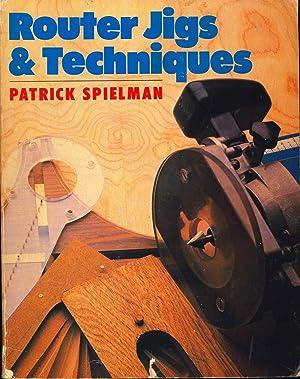 Router jigs & techniques. [its; Bit developments: Spielman, Patrick E.