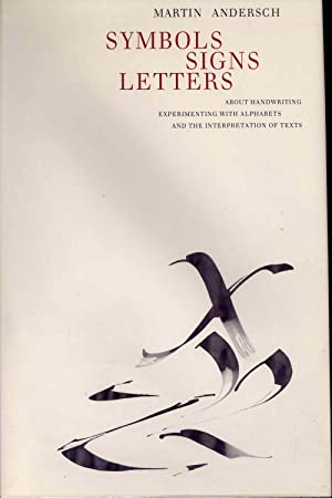 Symbols, signs, letters : about handwriting, experimenting: Andersch, Martin, 1921-