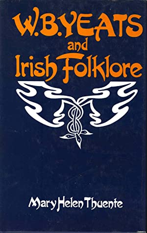 W.B. Yeats and Irish folklore. [Yeats and: Thuente, Mary Helen.