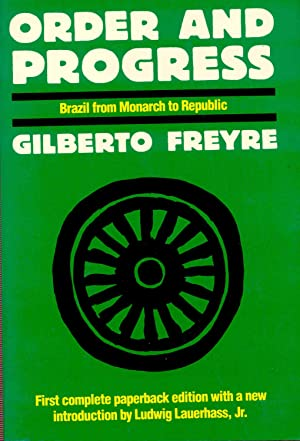 Order and progress : Brazil from Monarchy: Freyre, Gilberto, 1900-1987.