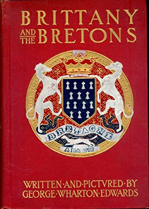 Brittany and the Bretons [Druidical Brittany; St: Edwards, George Wharton,